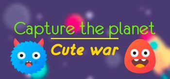 Capture the planet: Cute War - PC