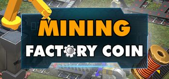Factory Coin Mining - PC