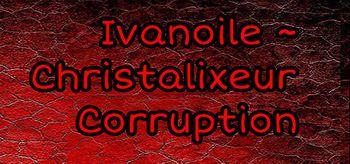 Ivanoile ~ Christalixeur Corruption - PC
