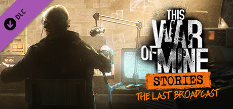 This War of Mine: Stories - The Last Broadcast ep 2 - unknown