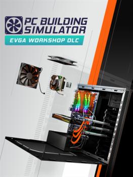 PC Building Simulator EVGA Workshop - PC