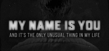 My name is You and it's the only unusual thing in my life - PC
